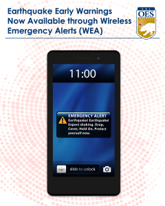 """Earthquake early warnings now available through wireless emergency alerts. W.E.A."" There is a picture of a phone with an emergency alert on the screen face. The phones shows an alert that says ""Emergency Alert Earthquake! Earthquake! Expect Shaking. Drop. Cover. Hold On. Protect yourself now"""
